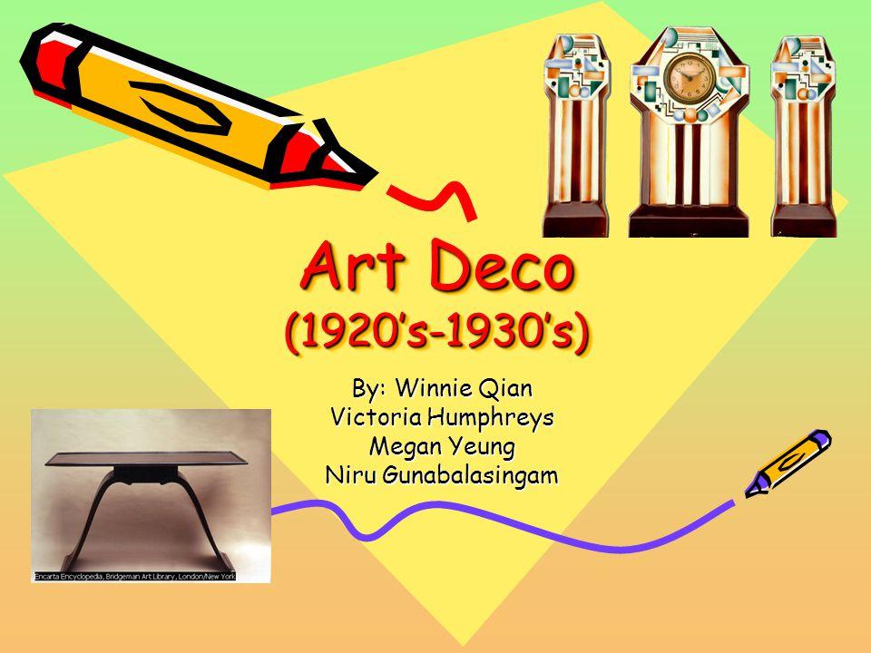 Art Deco (1920s-1930s) By: Winnie Qian Victoria Humphreys Megan Yeung Niru Gunabalasingam