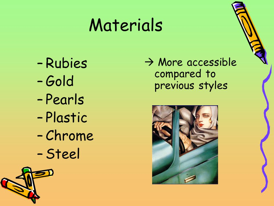 Materials –Rubies –Gold –Pearls –Plastic –Chrome –Steel More accessible compared to previous styles