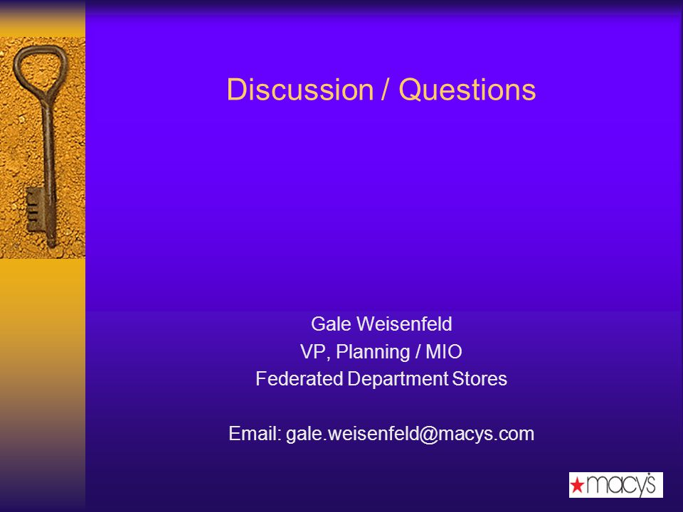 Discussion / Questions Gale Weisenfeld VP, Planning / MIO Federated Department Stores