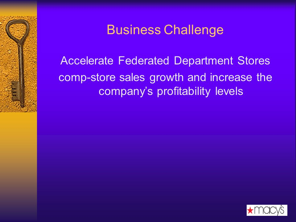 Business Challenge Accelerate Federated Department Stores comp-store sales growth and increase the companys profitability levels