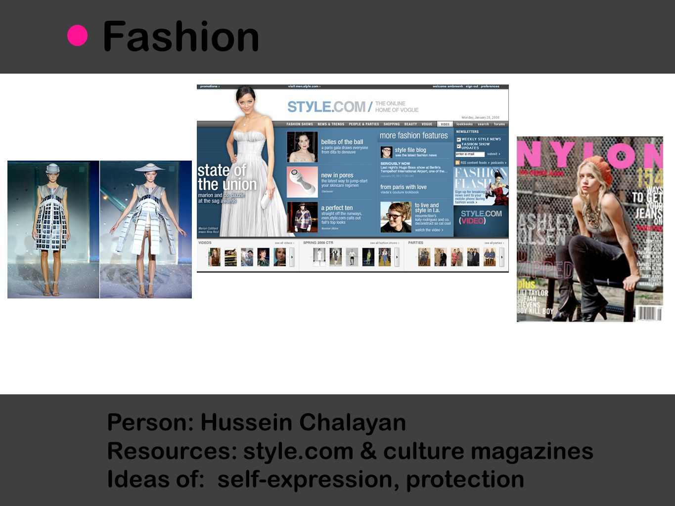 Person: Hussein Chalayan Resources: style.com & culture magazines Ideas of: self-expression, protection