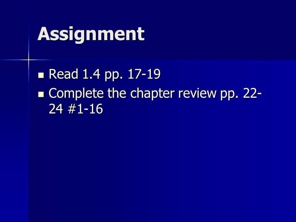 Assignment Read 1.4 pp. 17-19 Read 1.4 pp. 17-19 Complete the chapter review pp.