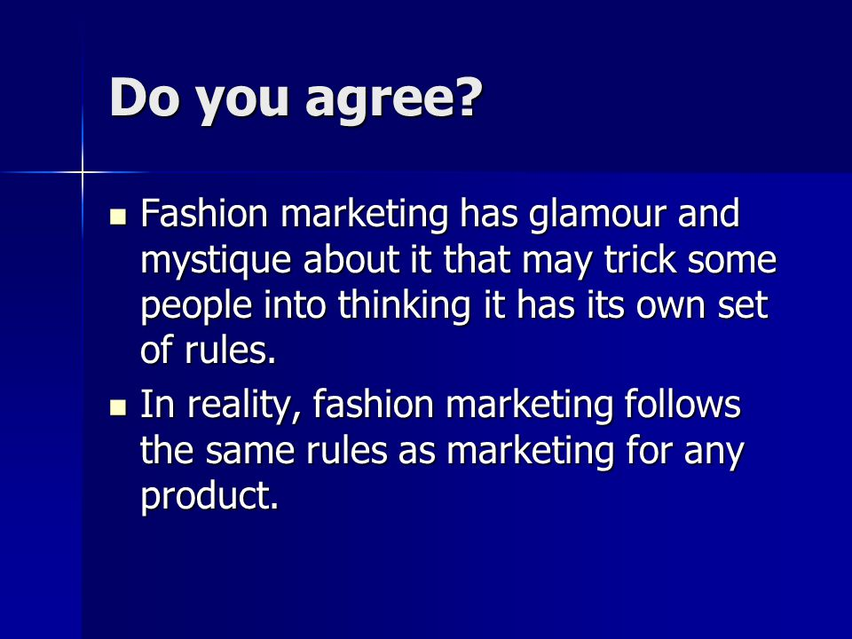 Do you agree? Fashion marketing has glamour and mystique about it that may trick some people into thinking it has its own set of rules. Fashion market