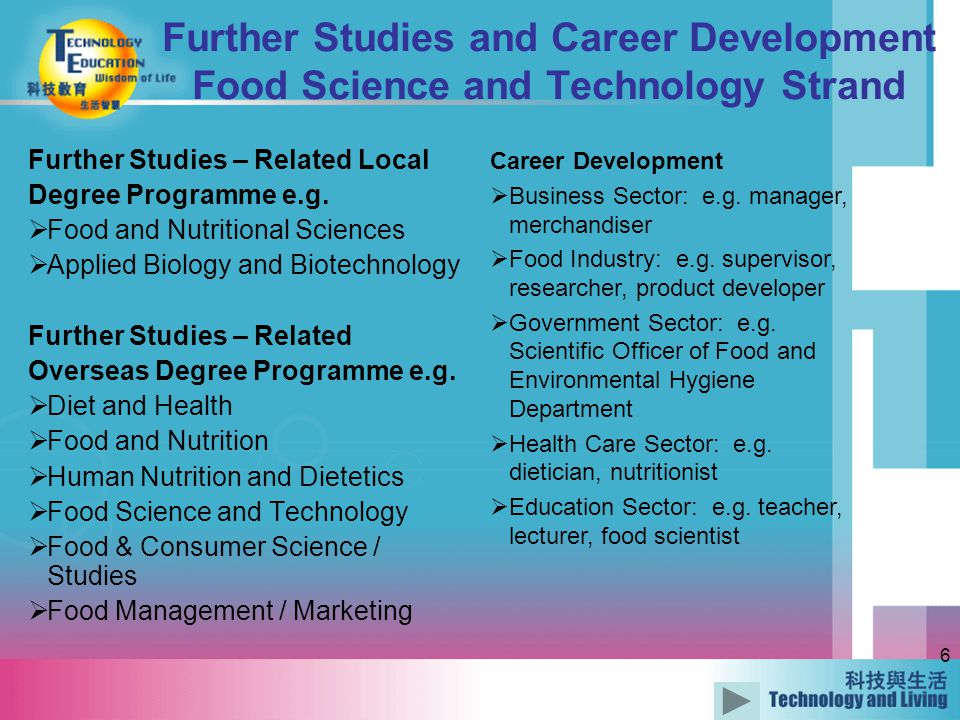 6 Further Studies and Career Development Food Science and Technology Strand Further Studies – Related Local Degree Programme e.g.