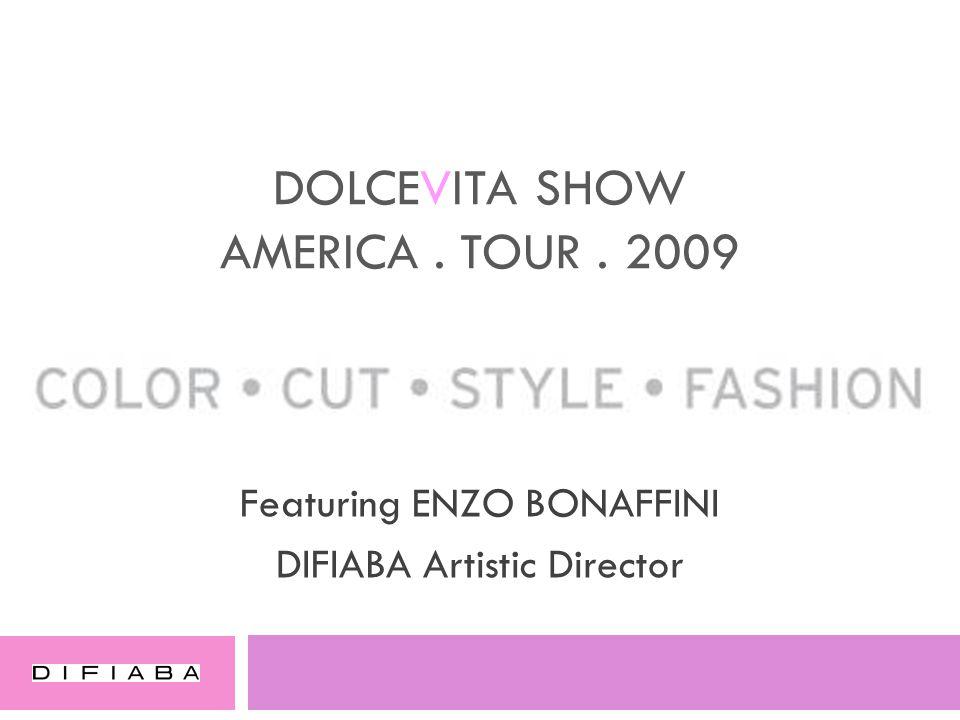 DOLCEVITA SHOW AMERICA. TOUR. 2009 Featuring ENZO BONAFFINI DIFIABA Artistic Director
