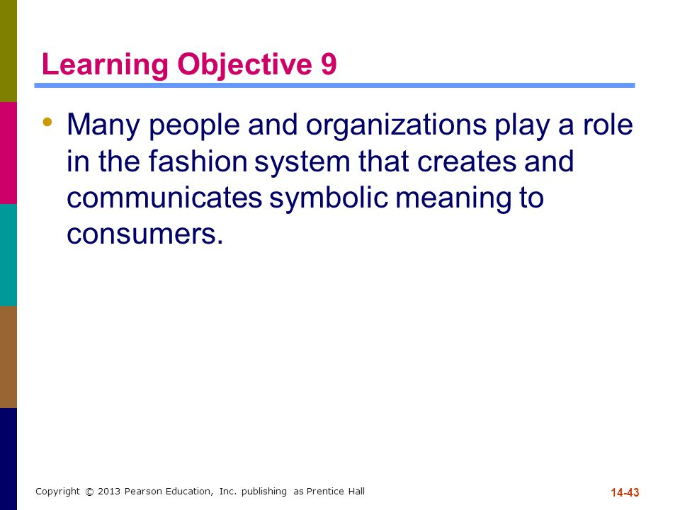 Learning Objective 9 Many people and organizations play a role in the fashion system that creates and communicates symbolic meaning to consumers. 14-4