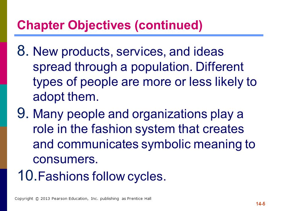 14-5 Copyright © 2013 Pearson Education, Inc. publishing as Prentice Hall Chapter Objectives (continued) 8. New products, services, and ideas spread t