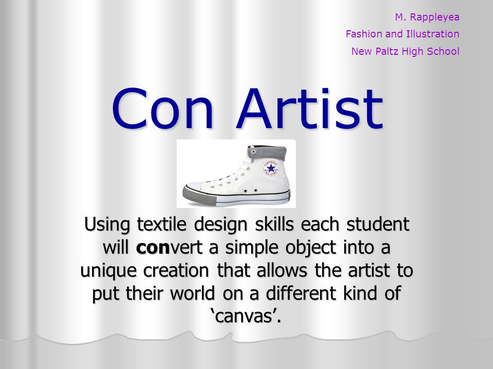 Con Artist Using textile design skills each student will convert a simple object into a unique creation that allows the artist to put their world on a