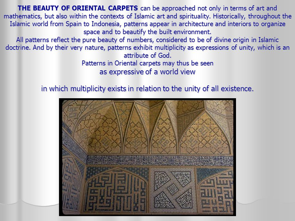 THE BEAUTY OF ORIENTAL CARPETS can be approached not only in terms of art and mathematics, but also within the contexts of Islamic art and spiritualit