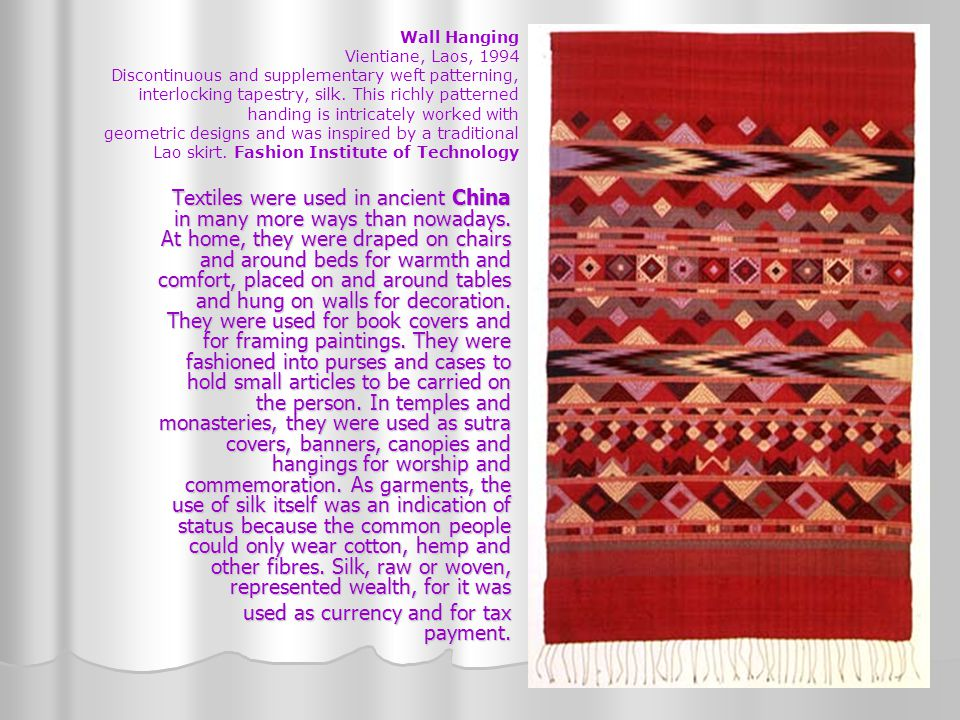 Textiles were used in ancient China in many more ways than nowadays. At home, they were draped on chairs and around beds for warmth and comfort, place