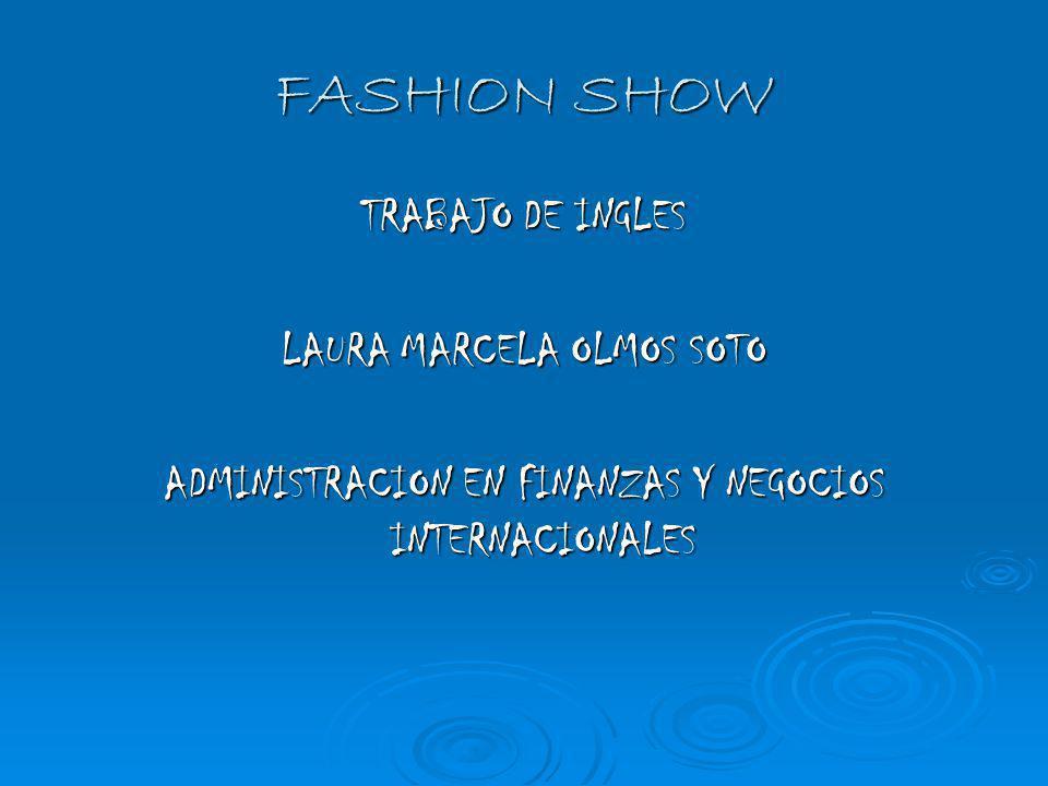 FASHION SHOW TRABAJO DE INGLES LAURA MARCELA OLMOS SOTO ADMINISTRACION EN FINANZAS Y NEGOCIOS INTERNACIONALES