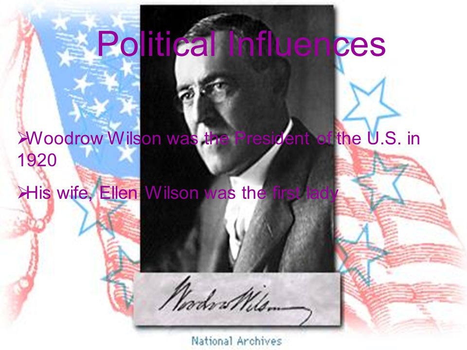Political Influences Woodrow Wilson was the President of the U.S.