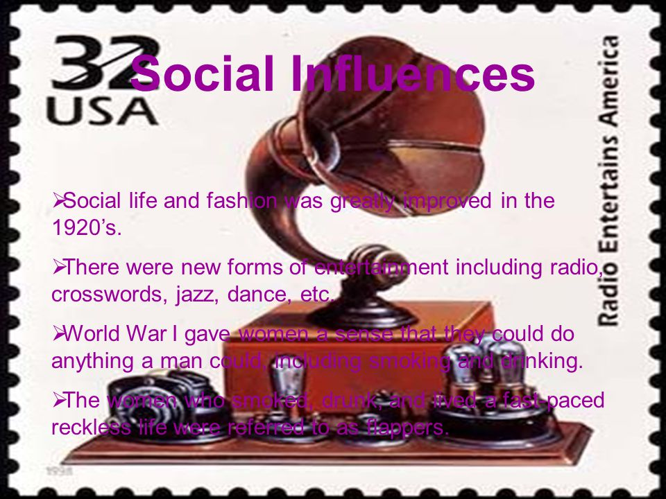 Social Influences Social life and fashion was greatly improved in the 1920s. There were new forms of entertainment including radio, crosswords, jazz,