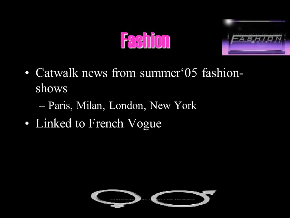 Fashion Catwalk news from summer05 fashion- shows –Paris, Milan, London, New York Linked to French Vogue
