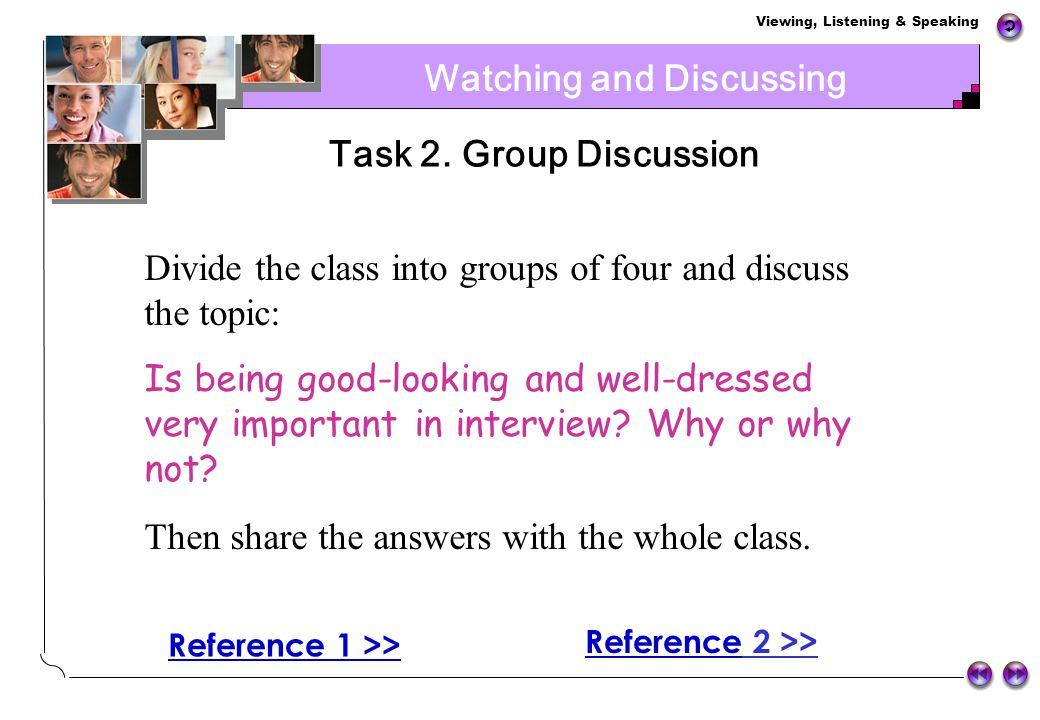 Viewing, Listening & Speaking Book 4 – Unit 2 Reference 2 Watching and Discussing I dont think students should wear school uniforms. Everybody is uniq