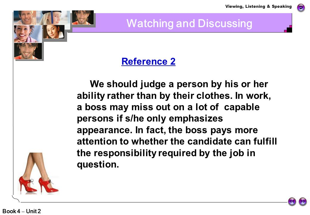 Viewing, Listening & Speaking Book 4 – Unit 2 Watching and Discussing Reference 1 It is no denying that first impression is important. Neat and tidy a