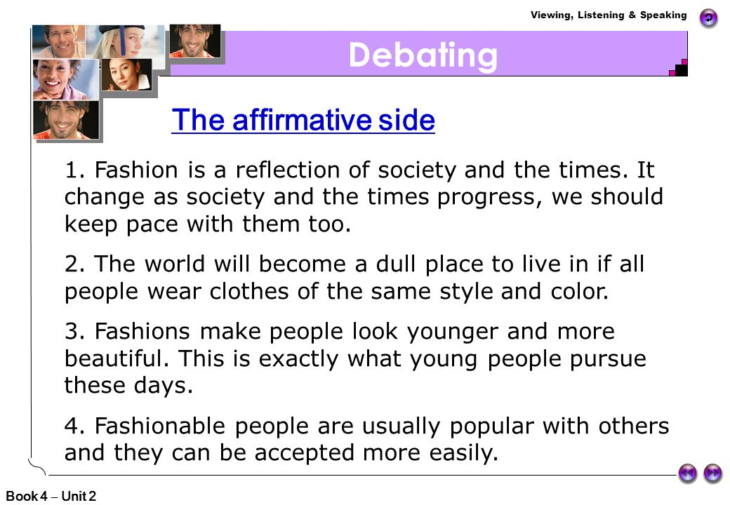 Viewing, Listening & Speaking Debating Divide the class into two sides. One side is for the other part is against the following statement while: Shoul