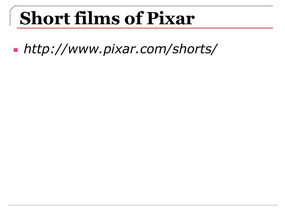 Short films of Pixar http://www.pixar.com/shorts/