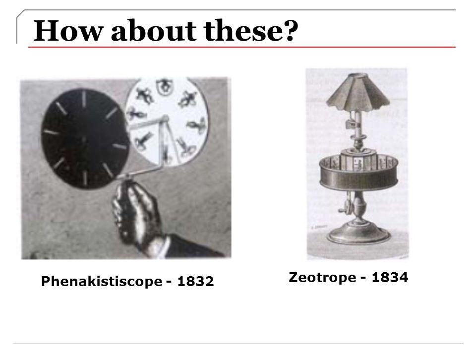 How about these? Phenakistiscope - 1832 Zeotrope - 1834