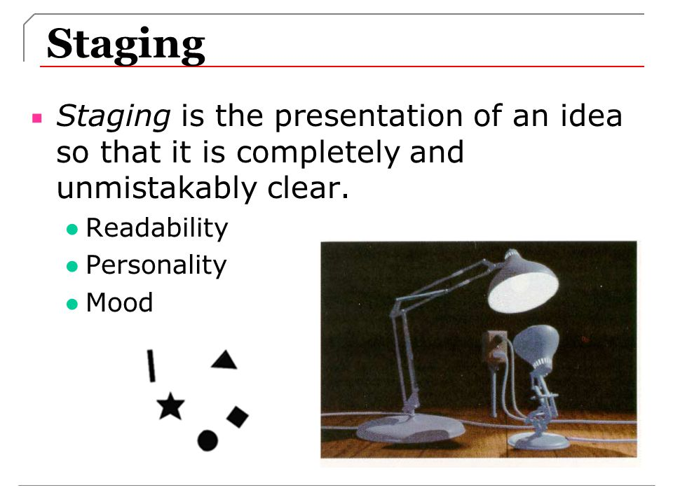 Staging Staging is the presentation of an idea so that it is completely and unmistakably clear.