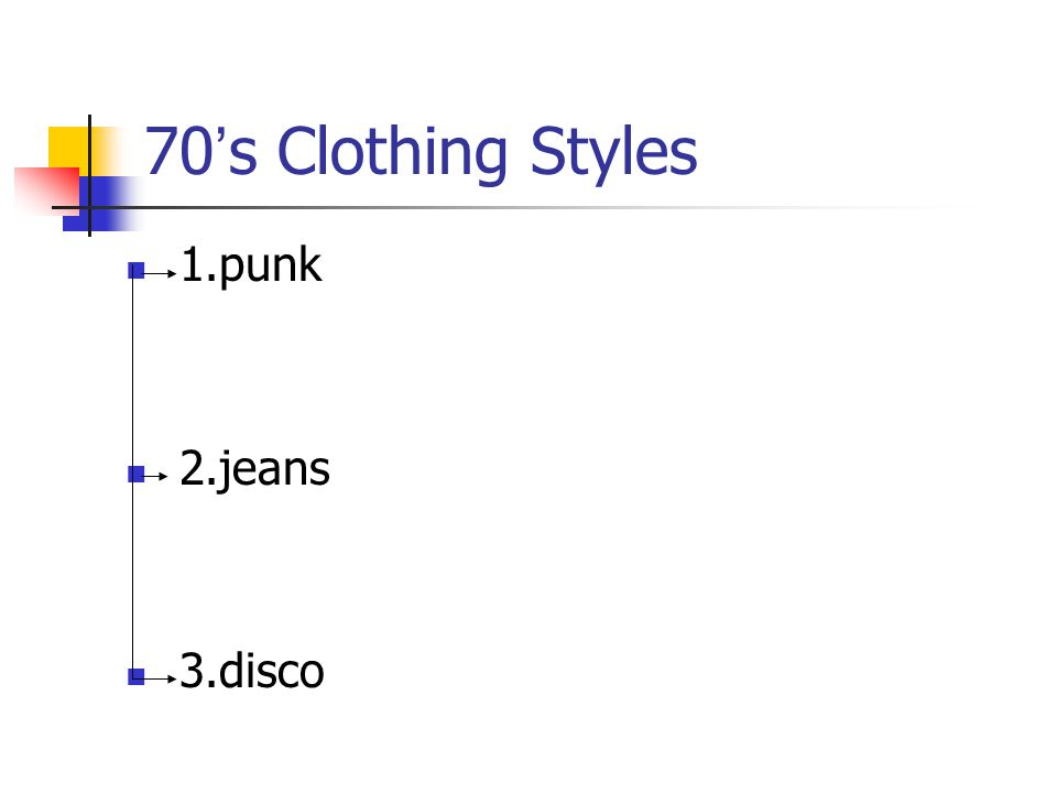 70 s Clothing Styles 1.punk 2.jeans 3.disco