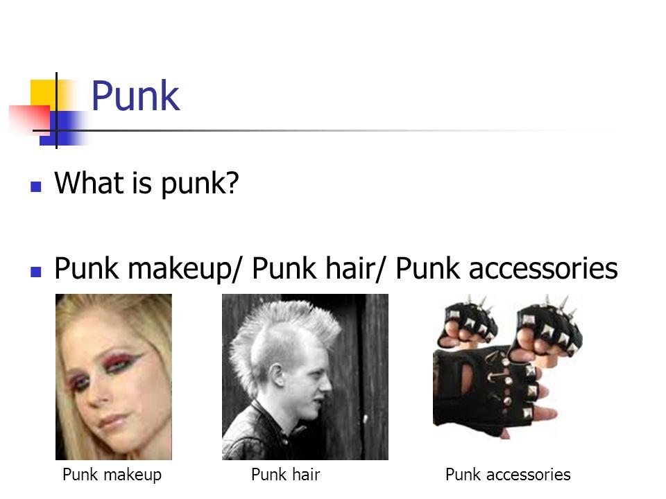 Punk What is punk Punk makeup/ Punk hair/ Punk accessories Punk makeupPunk hairPunk accessories
