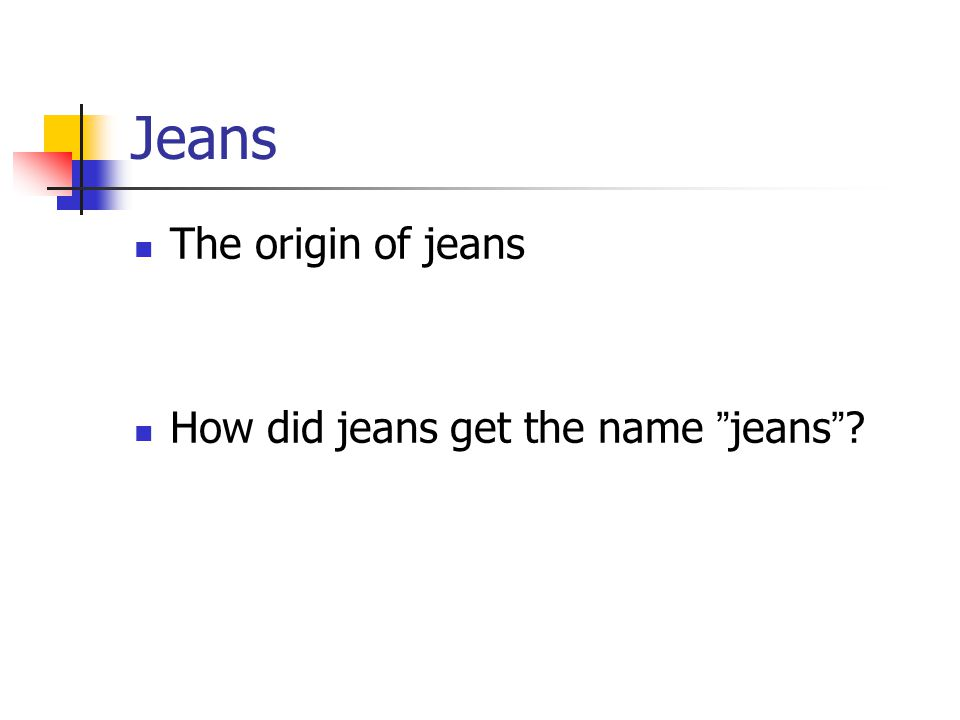 Jeans The origin of jeans How did jeans get the name jeans ?