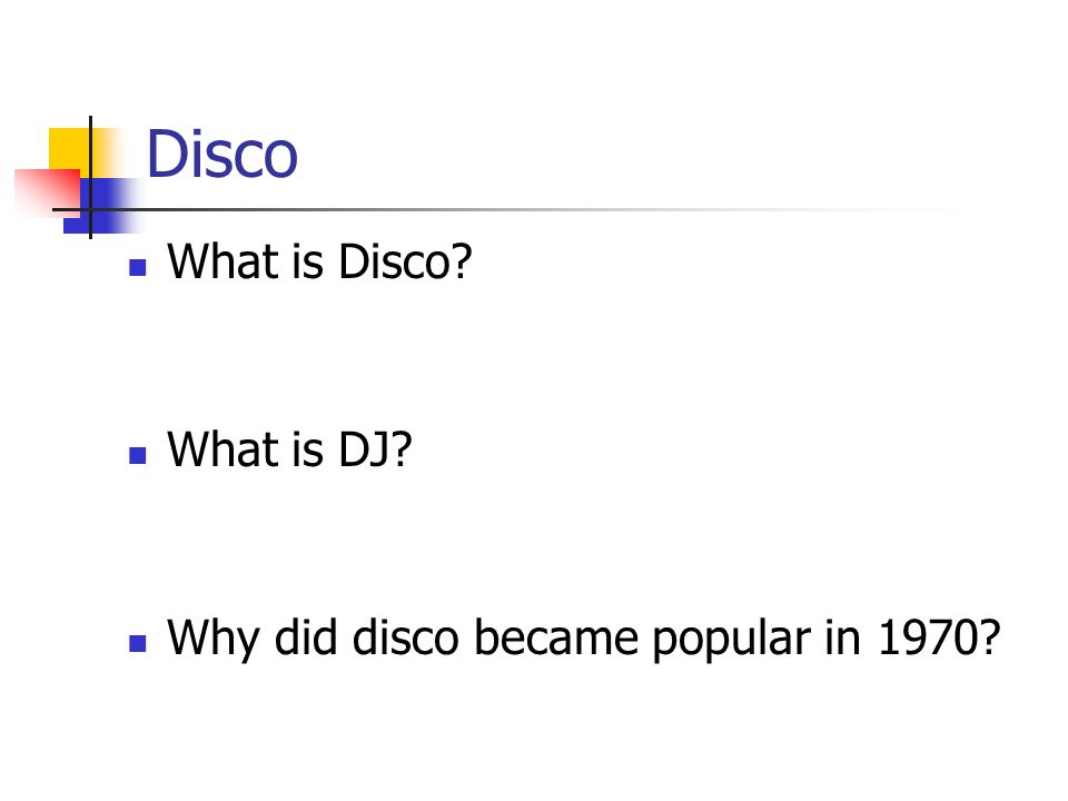 Disco What is Disco? What is DJ? Why did disco became popular in 1970?