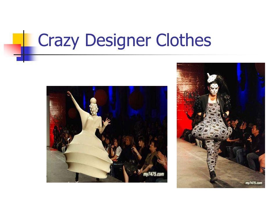 Crazy Designer Clothes