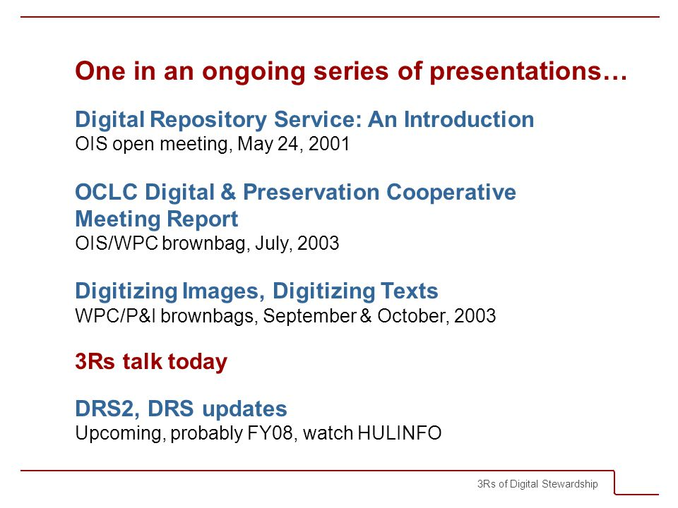 3Rs of Digital Stewardship Repository infrastructure and services Integrated systems Acquisition (ingest), storage, backup, database, dissemination Centers of expertise System and database administrators, format experts, metadata analysts, preservation planners, digital librarians Auditors.