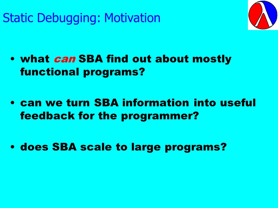 Static Debugging: Motivation what can SBA find out about mostly functional programs.
