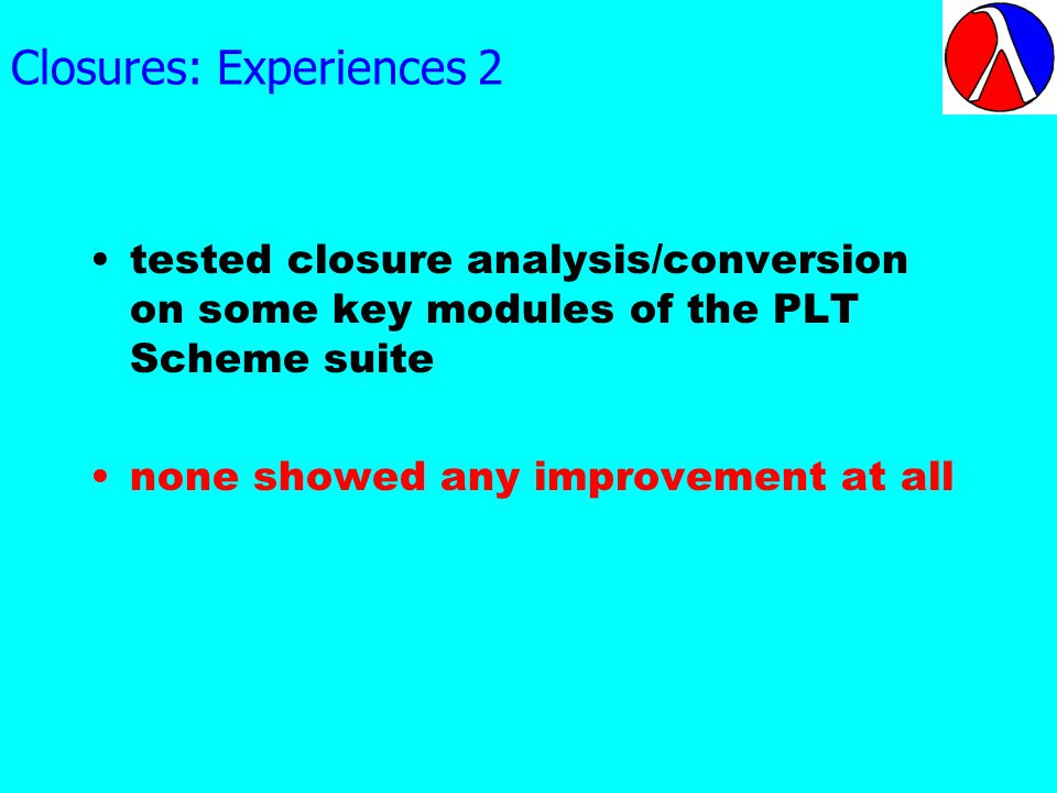 Closures: Experiences 2 tested closure analysis/conversion on some key modules of the PLT Scheme suite none showed any improvement at all