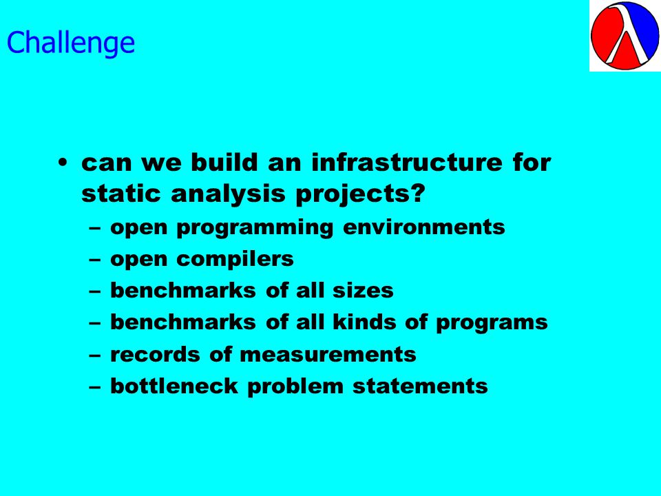 Challenge can we build an infrastructure for static analysis projects.