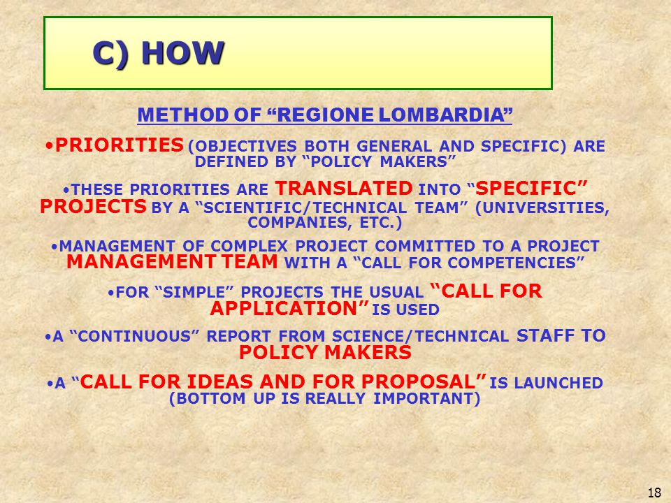 18 METHOD OF REGIONE LOMBARDIA PRIORITIES (OBJECTIVES BOTH GENERAL AND SPECIFIC) ARE DEFINED BY POLICY MAKERS THESE PRIORITIES ARE TRANSLATED INTO SPE