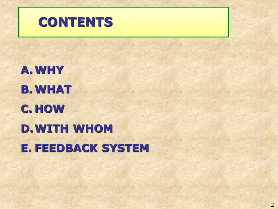 2 A.WHY B.WHAT C.HOW D.WITH WHOM E.FEEDBACK SYSTEM CONTENTS