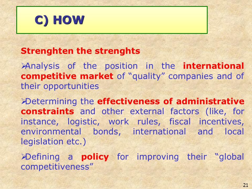 21 Strenghten the strenghts Analysis of the position in the international competitive market of quality companies and of their opportunities Determini