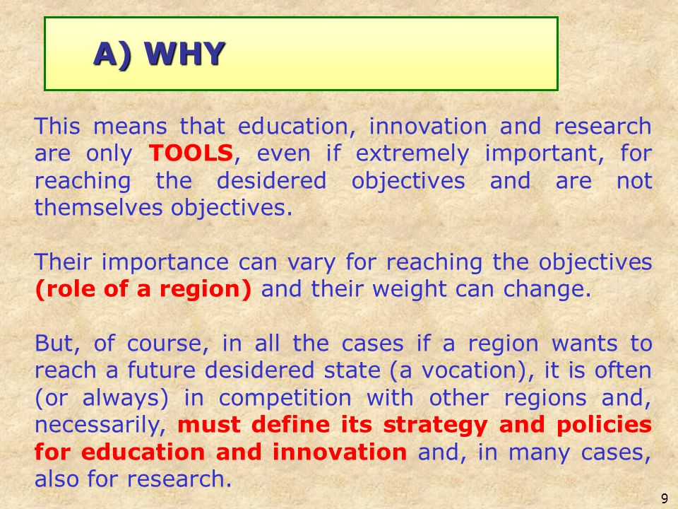 9 This means that education, innovation and research are only TOOLS, even if extremely important, for reaching the desidered objectives and are not th