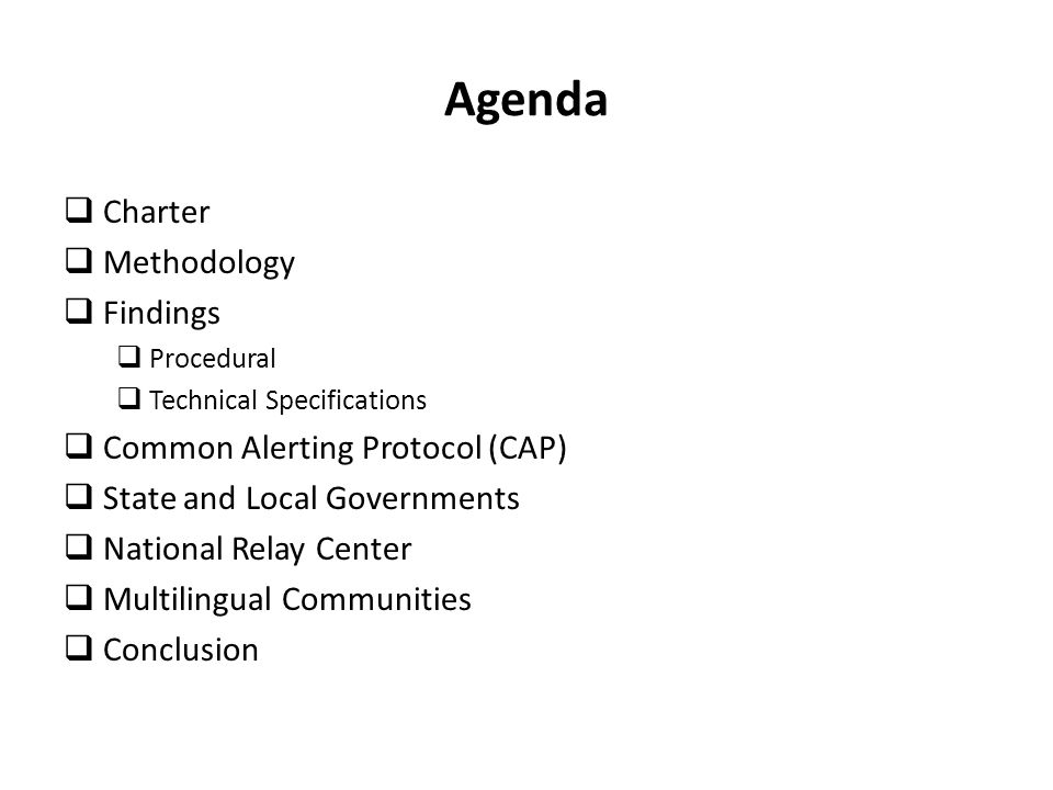 Agenda Charter Methodology Findings Procedural Technical Specifications Common Alerting Protocol (CAP) State and Local Governments National Relay Cent
