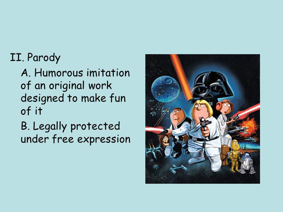 II. Parody A. Humorous imitation of an original work designed to make fun of it B.
