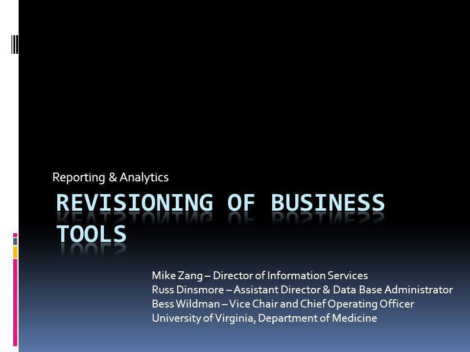 Reporting & Analytics Mike Zang – Director of Information Services Russ Dinsmore – Assistant Director & Data Base Administrator Bess Wildman – Vice Chair and Chief Operating Officer University of Virginia, Department of Medicine