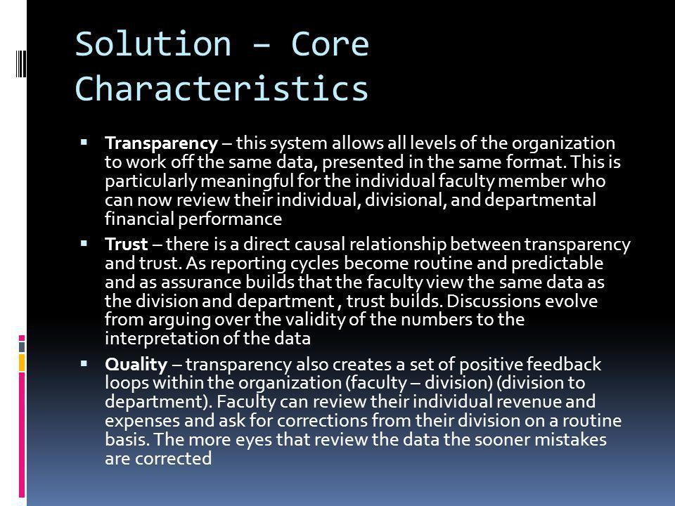 Solution – Core Characteristics Transparency – this system allows all levels of the organization to work off the same data, presented in the same format.
