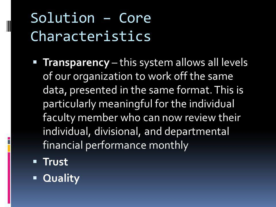 Solution – Core Characteristics Transparency – this system allows all levels of our organization to work off the same data, presented in the same form