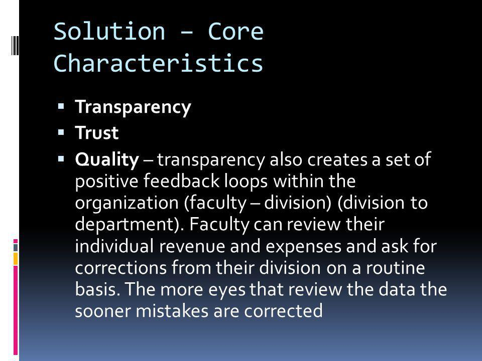 Solution – Core Characteristics Transparency Trust Quality – transparency also creates a set of positive feedback loops within the organization (facul
