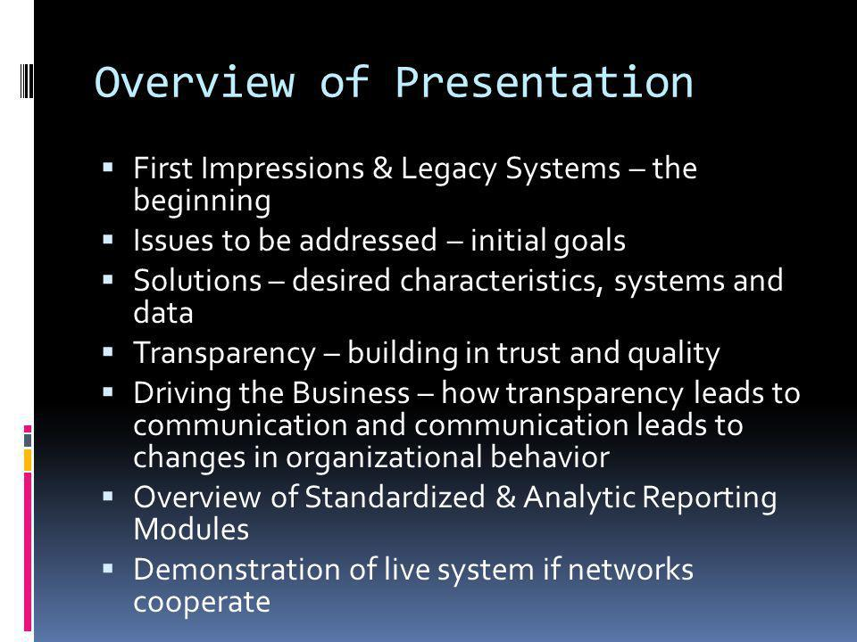 Overview of Presentation First Impressions & Legacy Systems – the beginning Issues to be addressed – initial goals Solutions – desired characteristics