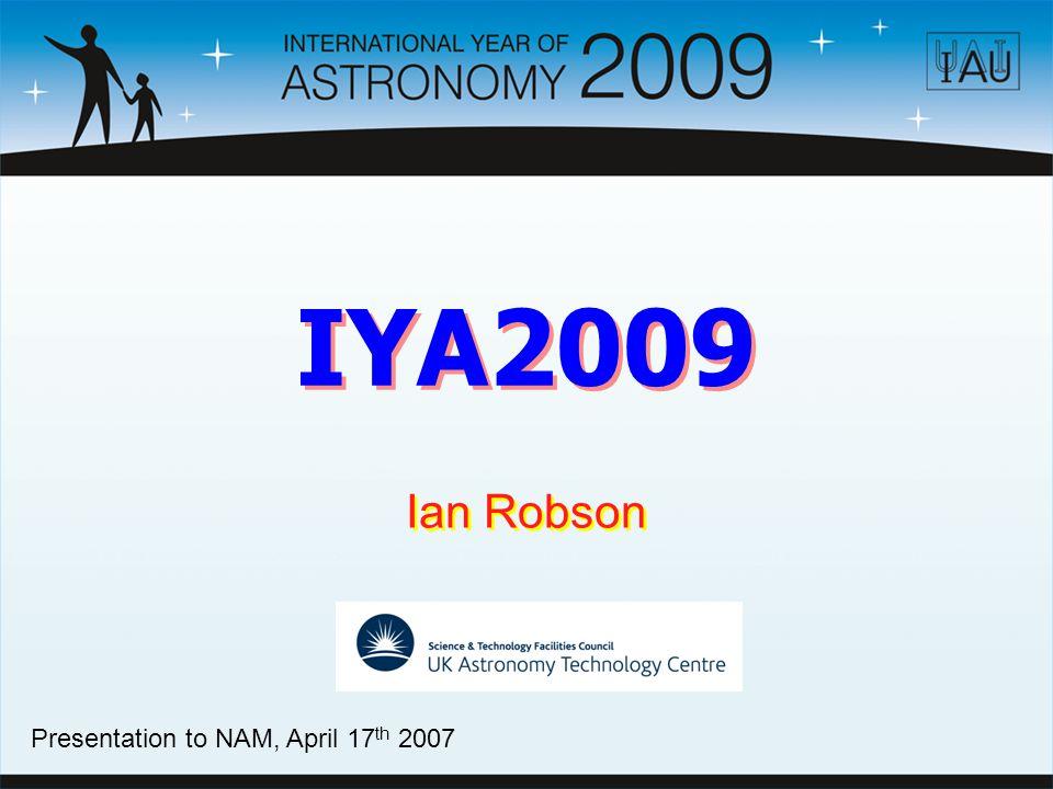 IYA2009 Ian Robson Presentation to NAM, April 17 th 2007