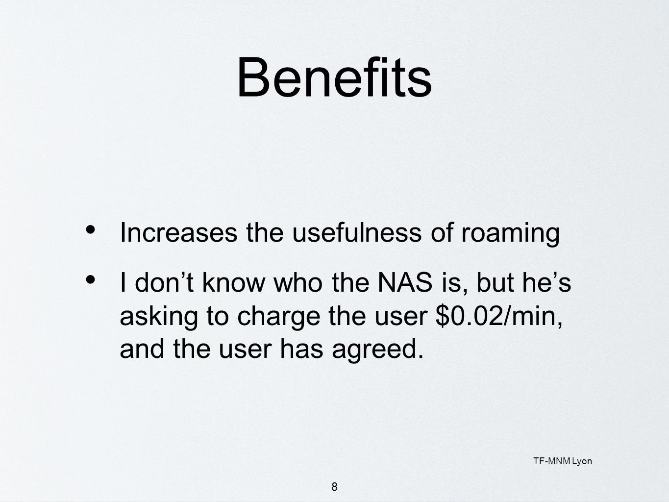 TF-MNM Lyon 8 Benefits Increases the usefulness of roaming I dont know who the NAS is, but hes asking to charge the user $0.02/min, and the user has a