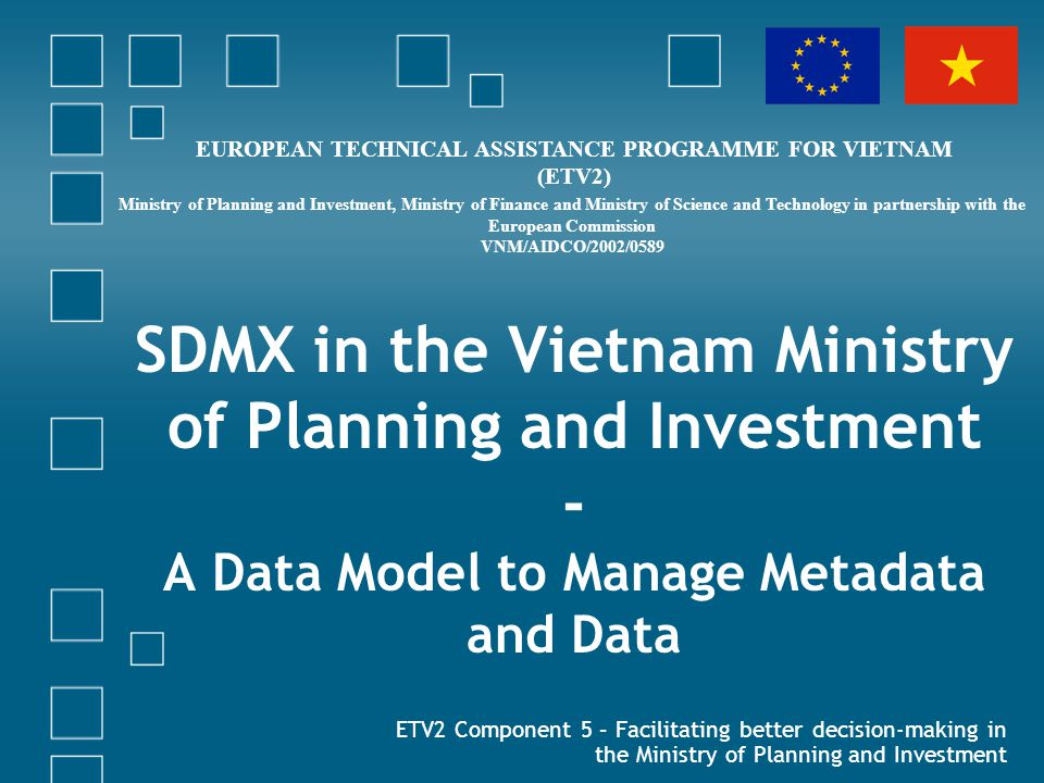 SDMX in the Vietnam Ministry of Planning and Investment - A Data Model to Manage Metadata and Data ETV2 Component 5 – Facilitating better decision-mak