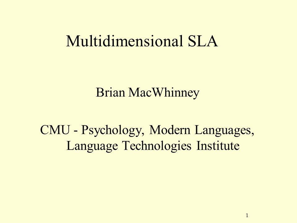 1 Multidimensional SLA Brian MacWhinney CMU - Psychology, Modern Languages, Language Technologies Institute