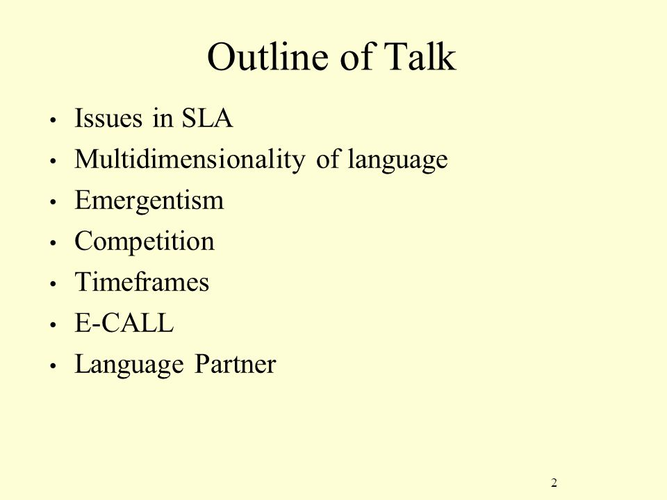 2 Outline of Talk Issues in SLA Multidimensionality of language Emergentism Competition Timeframes E-CALL Language Partner