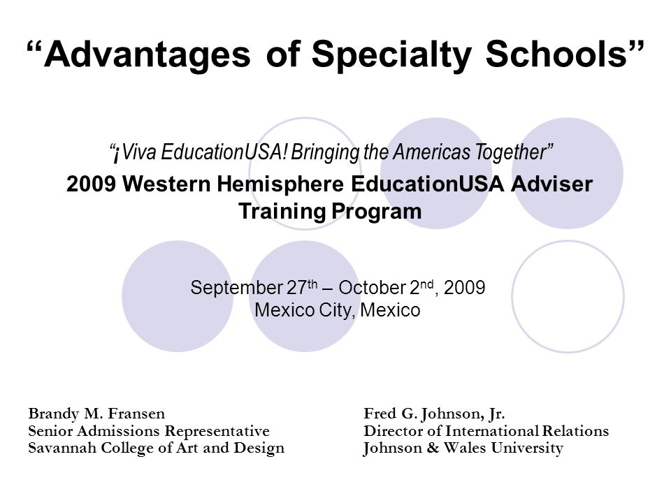 Advantages of Specialty Schools Brandy M. Fransen Fred G. Johnson, Jr. Senior Admissions Representative Director of International Relations Savannah C